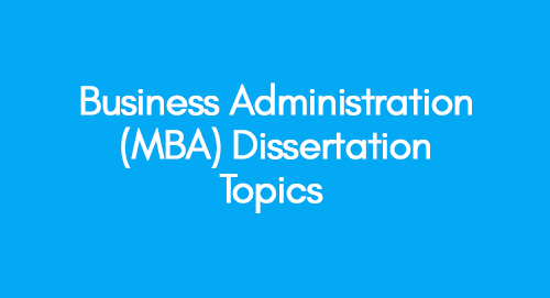 Business Administration (MBA) Dissertation Topics