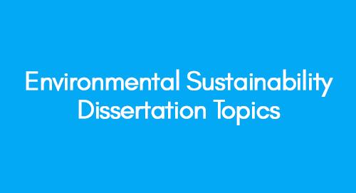Environmental Sustainability Dissertation Topics