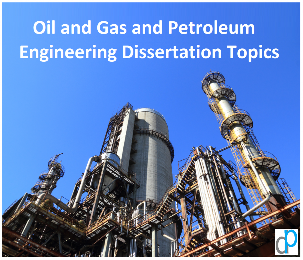 Oil and Gas and Petroleum Engineering Dissertation Topics